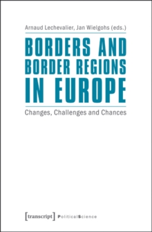 Borders and Border Regions in Europe : Changes, Challenges and Chances, Paperback / softback Book