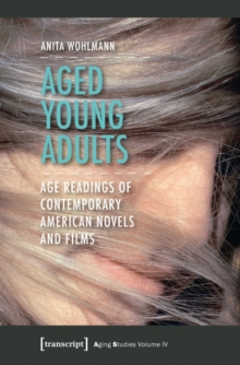 Aged Young Adults : Age Readings of Contemporary American Novels and Films, Paperback / softback Book