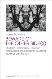 Beware of the Other Side : Multiple Personality Disorder and Dissociative Identity Disorder in American Fiction, Paperback / softback Book