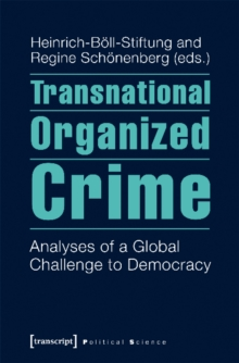 Transnational Organized Crime : Analyses of a Global Challenge to Democracy, Paperback / softback Book