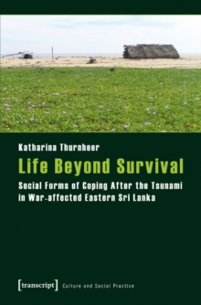 Life Beyond Survival : Social Forms of Coping After the Tsunami in War-Affected Eastern Sri Lanka, Paperback / softback Book