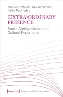 (Extra)Ordinary Presence : Social Configurations and Cultural Repertoires, Paperback / softback Book