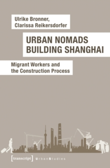 Urban Nomads Building Shanghai : Migrant Workers and the Construction Process, Paperback / softback Book