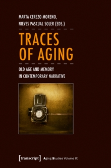 Traces of Aging : Old Age and Memory in Contemporary Narrative, Paperback / softback Book