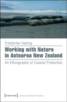 Working with Nature in Aotearoa New Zealand : An Ethnography of Coastal Protection, Paperback / softback Book