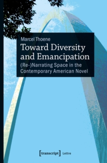 Toward Diversity and Emancipation : (re-)Narrating Space in the Contemporary American Novel, Paperback / softback Book