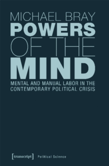 Powers of the Mind : Mental and Manual Labor in the Contemporary Political Crisis, Paperback / softback Book