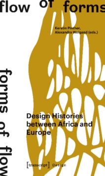 Flow of Forms / Forms of Flow : Design Histories Between Africa and Europe, Paperback / softback Book