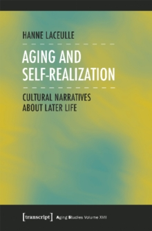 Aging and Self-Realization : Cultural Narratives about Later Life, Paperback / softback Book