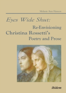 Eyes Wide Shut: Re-Envisioning Christina Rossetti's Poetry and Prose, Paperback / softback Book
