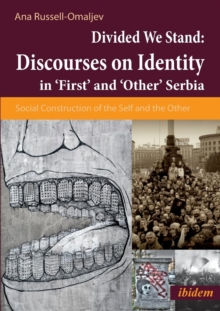 Divided We Stand: Discourses on Identity in 'First' and 'Other' Serbia : Social Construction of the Self and the Other, Paperback Book
