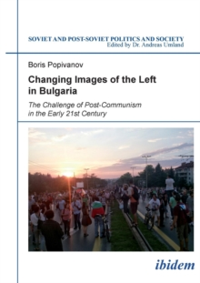Changing Images of the Left in Bulgaria : The Challenge of Post-Communism in the Early 21st Century, Paperback Book