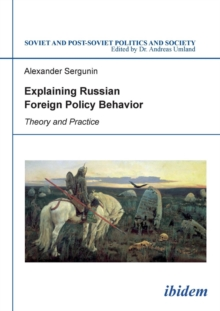 Explaining Russian Foreign Policy Behavior : Theory & Practice, Paperback / softback Book