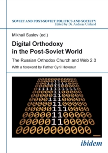 Digital Orthodoxy in the Post-Soviet World : The Russian Orthodox Church and Web 2.0, Paperback / softback Book