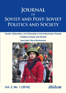 Journal of Soviet and Post-Soviet Politics and S - 2016/1: Gender, Nationalism, and Citizenship in Anti-Authoritarian Protests in Belarus, Russia, an, Paperback Book