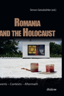 Romania and the Holocaust - Events - Contexts - Aftermath, Hardback Book
