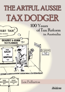 The Artful Aussie Tax Dodger - 100 Years of Tax Reform in Australia, Paperback / softback Book