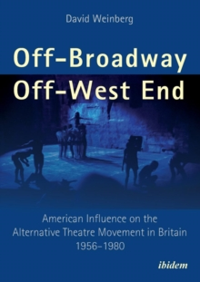 Off-Broadway / Off-West End : American Influence on the Alternative Theatre Movement in Britain 1956-1980, Paperback / softback Book