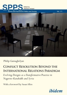 Conflict Resolution Beyond the International Relations Paradigm : Evolving Designs as a Transformative Practice in Nagorno-Karabakh and Syria, Paperback / softback Book