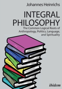 Integral Philosophy : The Common Logical Roots of