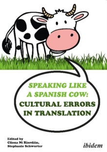 Speaking like a Spanish Cow : Cultural Errors in Translation, Paperback / softback Book