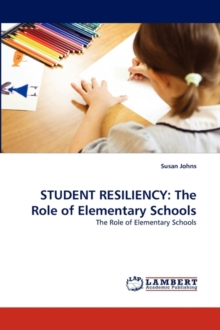Student Resiliency : The Role of Elementary Schools, Paperback / softback Book