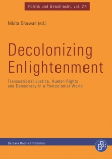 Decolonizing Enlightenment : Transnational Justice, Human Rights and Democracy in a Postcolonial World, Paperback Book
