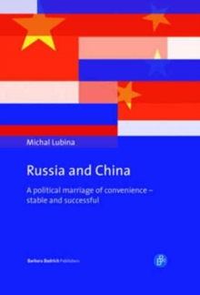 Russia and China : A Political Marriage of Convenience - Stable and Successful, Hardback Book