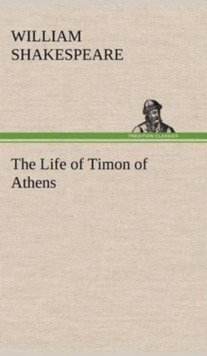 The Life of Timon of Athens, Hardback Book