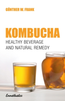 Kombucha : Healthy Beverage and Natural Remedy from the Far East, Paperback Book