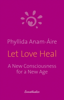 Let Love Heal : A New Consciousness for a New Age, Paperback / softback Book