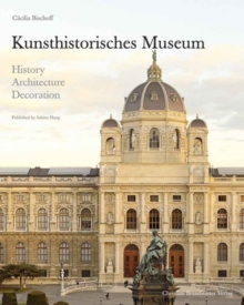 Kunsthistorisches Museum : History, Architecture, Decoration, Hardback Book