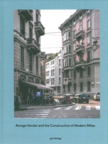 Asnago Vender and the Construction of Modern Milan, Hardback Book