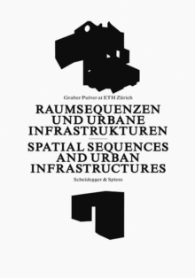 Spatial Sequences and Urban Infrastructure : Graber Pulver at ETH Zurich, Hardback Book