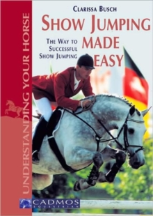 Show Jumping Made Easy : The Way to Successful Show Jumping, Paperback Book