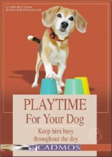 Playtime for Your Dog : Keep Him Busy Throughout the Day, Hardback Book