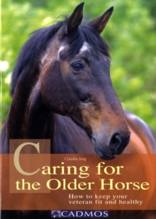 Caring for the Older Horse : How to Keep Your Veteran Fit and Healthy, Paperback / softback Book