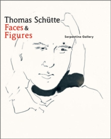 Thomas Schutte: Faces & Figures, Hardback Book