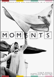Moments : A History of Performance in 10 Acts, Paperback / softback Book