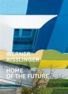 Werner Aisslinger : Home of the Future, Paperback Book