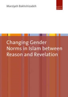 Changing Gender Norms in Islam Between Reason and Revelation, Hardback Book