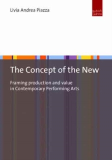 The Concept of the New : Framing Production and Value in Contemporary Performing Arts, Paperback Book