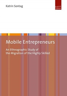 Mobile Entrepreneurs : An Ethnographic Study of the Migration of the Highly Skilled, Paperback / softback Book