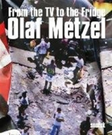 Olaf Metzel: From the TV to the Fridge, Paperback Book