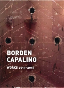 Borden Capalino: Works 2013-2015, Hardback Book
