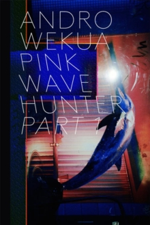 Andro Wekua : Pink Wave Hunter Parts 1-3, Paperback Book