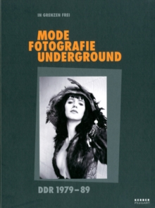 Too Much Future/In Grenzen Frei : Fashion, Photography, Underground Culture in the Former East Germany 1979-89, Hardback Book
