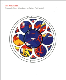 Imi Knoebel : Stained Glass Windows in Reims Cathedral, Hardback Book