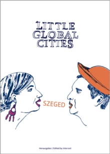 Little Global Cities : Szeged (Hungary), Paperback Book