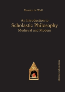 An Introduction to Scholastic Philosophy : Medieval & Modern, Paperback / softback Book